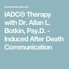 IADC® Therapy with Dr. Allan L. Botkin, Psy.D. - Induced After Death Communication