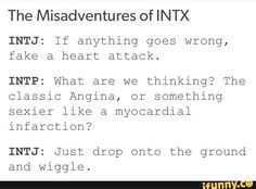 Except a heart attack is a myocardial infarction and angina pectoris is not a heart attack. But I appreciate the attempt. Intp Personality Type, Myers Briggs Personality Types, Intj And Infj, Entp, Psychology Facts, Ambivert, Introvert, Angina Pectoris, Myocardial Infarction