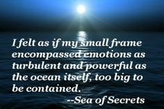 """""""I felt as if my small frame encompassed emotions as turbulent and powerful as the ocean itself, too big to be contained."""" --Oriel, Sea of Secrets, chapter 7. The Secret, Novels, Romance, Felt, Victorian, Ocean, Big, Beach, Frame"""