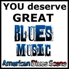 Blues Music! You deserve great Blues Music