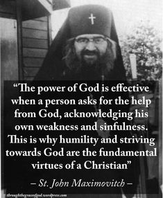"""The power of God is effective when a person asks for the help from God, acknowledging his own weakness and sinfulness. This is why humility and striving towards God are the fundamental virtues of a Christian"" – St. John Maximovitch #orthodoxquotes #orthodoxy #christianquotes #stjohnmaximovitch #stjohnmaximovitchquotes #throughthegraceofgod"