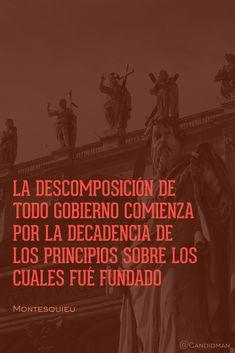 La descomposición de todo gobierno comienza por la decadencia de los principios sobre los cuales fué fundado.  Montesquieu  @Candidman     #Frases Frases Celebres Candidman Gobierno Montesquieu Política @candidman