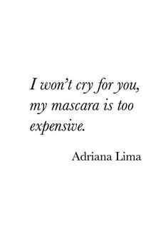 i won't cry for you, my mascara is too expensive ♡
