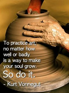 To practice art, no matter how well or badly is a way to make your soul grow. - Kurt Vonnegut -- Professional Artist is the foremost business magazine for visual artists. Now Quotes, Great Quotes, Life Quotes, Inspirational Quotes, Artist Quotes, Creativity Quotes, Quotable Quotes, Qoutes, Quotations