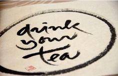 drink your tea - Thich Nhat Hanh