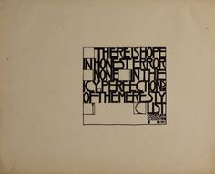 I have this on the wall of my studio.  Words to make art by.  Charles Rennie Mackintosh.