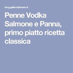 Penne Vodka Salmone e Panna, primo piatto ricetta classica
