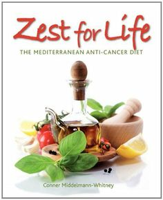 Zest for Life: The Mediterranean Anti-Cancer Diet by Conner Middelmann-Whitney