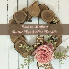 How to make a Rustic Wood Slice Wreath. #DIY #decor #crafts