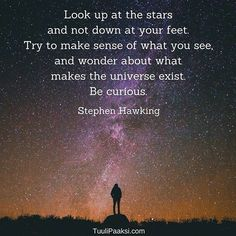 Look up at the #stars and not down at your feet. Try to make sende of what you see, and wonder about what makes the universe exist. Be #curious. Stephen Hawking #quote #creativity #universe #motivation #changemanagement