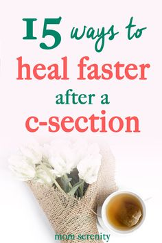 Check out my 15 tips to help you heal faster after a caesarean section birth #birth #pregnancy #csection #baby #newmom