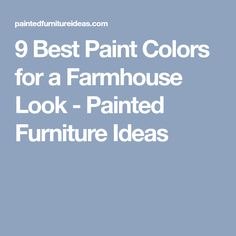 9 Best Paint Colors for a Farmhouse Look - Painted Furniture Ideas