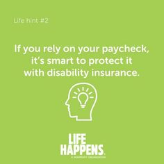 Life hint #2: If you rely on your paycheck, it's smart to protect it with disability insurance.
