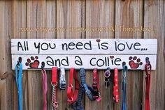 "Custom Leash Holder!  Keep your leashes and collars organized with the hooks on this sign. ""All you need is Love and a collie"" or breed/species of your choice! (Actually, I can convert ANY of my signs to leash holders) Hand painted wooden sign, approximately 30""x7""x1"", made from fence slats. Four black hooks for hanging leashes, collars, bandanas and more. Available at Count All Things Joy,  https://www.etsy.com/listing/188829940/leash-holder-custom-breed-and-color-all"