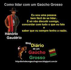 Diário de um Gaúcho Grosso: COMO LIDAR COM UM GAÚCHO GROSSO