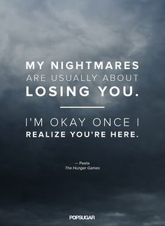My nightmares are usually about     losing you         --------  I'm okay once i realize you're here.