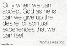 "~ Thomas Keating So many people are looking for that ""feeling"""