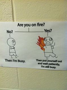 Figure things out for yourself, because teachers are busy, even when your hair is on fire. | 29 Important Life Lessons From Teachers