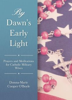 By Dawn's Early Light Prayers and Meditations for Catholic Military Wives by Donna-Marie Cooper O'Boyle