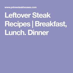 Leftover Steak Recipes   Breakfast, Lunch. Dinner