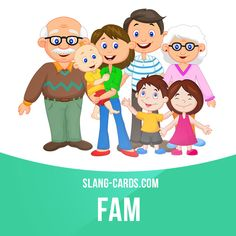 """""""Fam"""" means family. Example: I'm spending next weekend with the fam. #slang…"""