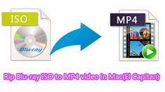 Blu-ray ISO to MP4 - Solution to Ripping Blu-ray ISO to MP4 video