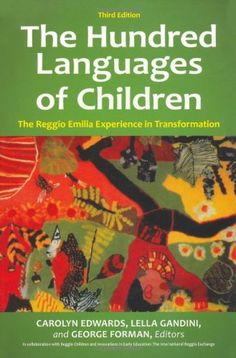 The Hundred Languages of Children: The Reggio Emilia Experience in Transformation by Carolyn Edwards
