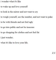 i just wonder; what it's like to love your life.. i will someday, i will.