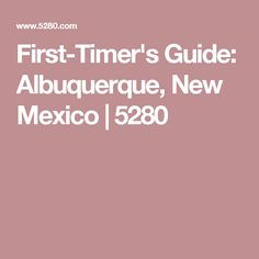 First-Timer's Guide: Albuquerque, New Mexico | 5280