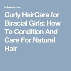 Curly HairCare for Biracial Girls: How To Condition And Care For Natural Hair