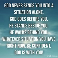 """""""The LORD himself goes before you and will be with you; he will never leave you nor forsake you. Do not be afraid; do not be discouraged."""" Deuteronomy 31:8"""