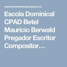 Escola  Dominical CPAD  Betel Mauricio  Berwald Pregador Escritor Compositor…