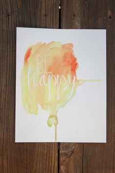 "Watercolor ""Be Happy"" Hand Lettered Print"
