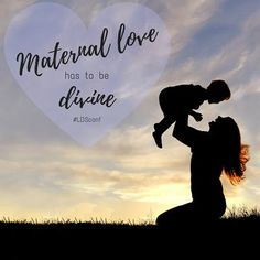 """Maternal love has to be divine."" #LDS #quotes"
