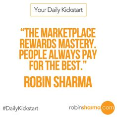 Your #DailyKickstart: The marketplace rewards #mastery. People always pay for the #best.
