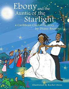 Picture book. Ebony and the Auntie of the Starlight: a Caribbean Cinderella story by Diane Browne, illustrated by Rachel Moss
