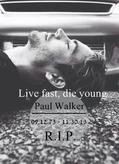 Live Fast Die Young quotes celebrities paul walker in memory reip paul walker…