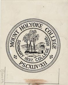 Citation: Mount Holyoke College Seal, n.d., Origins and Governance Collection, Archives and Special Collections, Mount Holyoke College