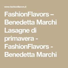FashionFlavors – Benedetta Marchi Lasagne di primavera - FashionFlavors - Benedetta Marchi