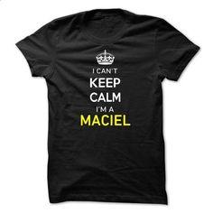 I Cant Keep Calm Im A MACIEL - #tshirt scarf #camo hoodie. CHECK PRICE => https://www.sunfrog.com/Names/I-Cant-Keep-Calm-Im-A-MACIEL-C9A396.html?68278