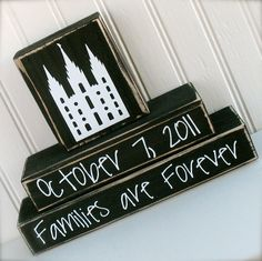 "Temple, wedding date and ""Families are forever"" printed on chalkboard painted wooden blocks. Or vinyl"