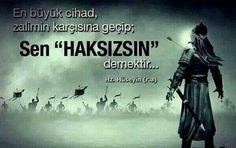 Hz.Hüseyin Efendimiz Derki  Yezid'in yolunda zalimce yaşamaktansa, Ali'nin yolunda Hüseyin gibi ölmeyi tercih ederim.