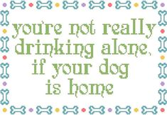 YESSSSSSSSSSSSSSS!!!!!!! You're Not Really Drinking Alone If Your Dog Is Home - Cross Stitch Pattern - Instant Download