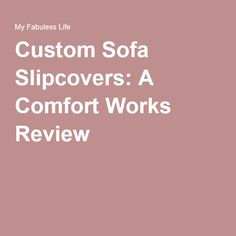 Custom Sofa Slipcovers: A Comfort Works Review