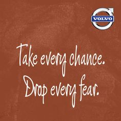 Volvo - Take every chance. Drop every fear.