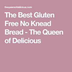 The Best Gluten Free No Knead Bread - The Queen of Delicious