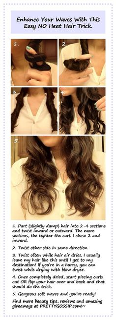 Gorgeous Soft Waves with No Heat...  Heres a easy hair trick Ive been using for years. This simple hair trick requires no heat or products, but is a great way to enhance your curls/waves and eliminate frizz. Scroll down to see instructions and tips on how it can even work for straight hair!  Dry your hair with a dryer a bit before twisting.