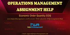 Economic Order Quantity EOQ  in Operation Management : Visit helpwithassignment.com/... for customized academic assistance in an affordable price for Operation Management Assignment Help.