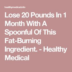 Lose 20 Pounds In 1 Month With A Spoonful Of This Fat-Burning Ingredient. - Healthy Medical