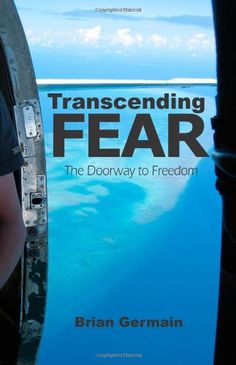 Transcending Fear: The Doorway to Freedom by Brian Germain  One of the best books I have ever read. Read this before starting. I wish I knew about it in the beginning